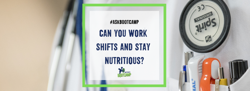 #AskBootcamp – Can you work shifts and stay nutritious?